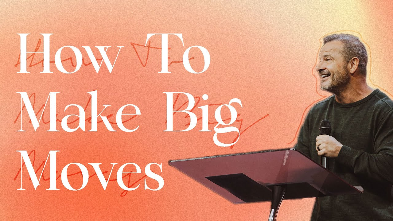 How to Make Big Moves
