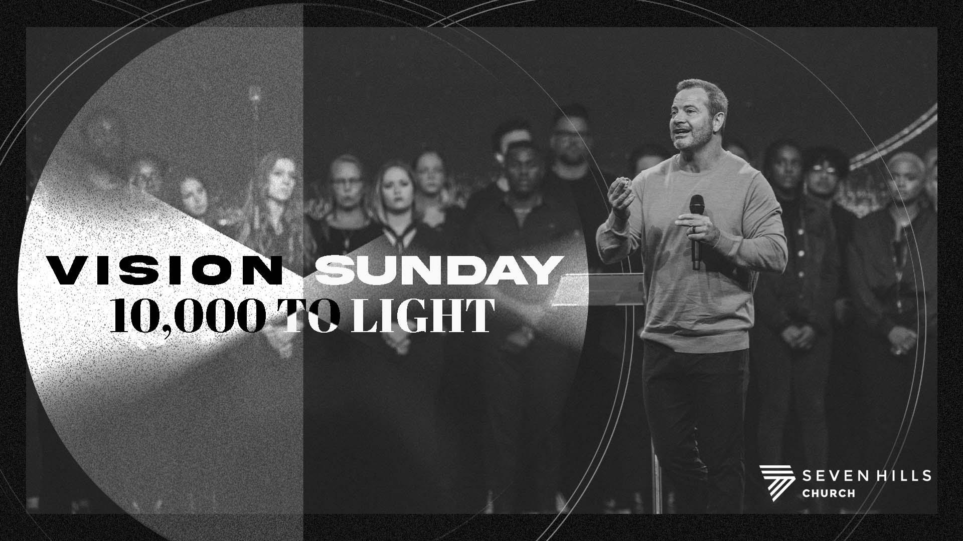 Vision Sunday 10,000 to Light